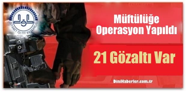 Müftülüğe Yapılan Operasyonda 21 gözaltı