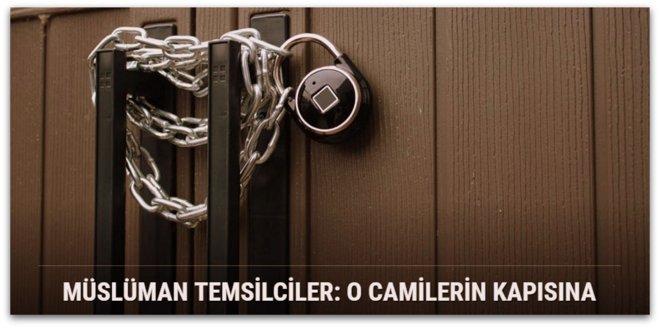 Müslüman temsilciler, O camilerin kapısına kilit vurun!