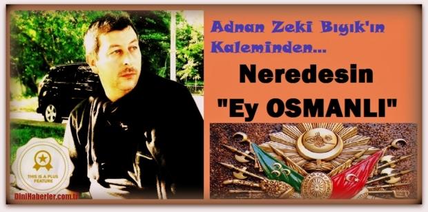 Nerdesin Gel Osmanlı\'m