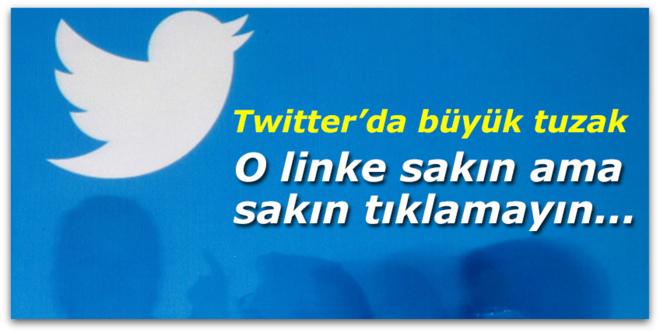 O linke sakın ama sakın tıklamayın... Twitter\'da büyük tuzak