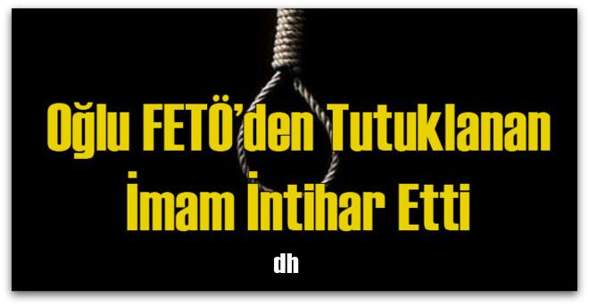 Oğlu FETÖ\'den tutuklanan imam intihar etti