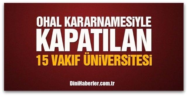 OHAL kararnamesiyle 15 vakıf üniversitesi Kapatılmıştır