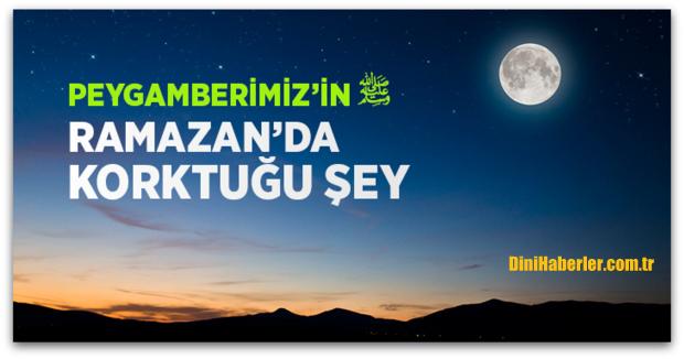 Peygamberimizin Ramazan\'da Korktuğu Şey