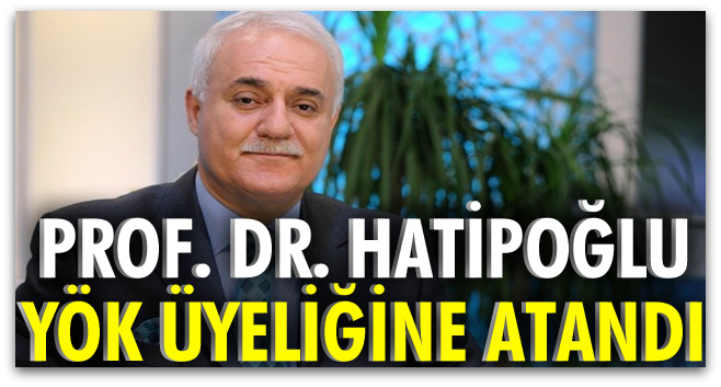 Prof. Dr. Nihat Hatipoğlu YÖK üyesi oldu  .