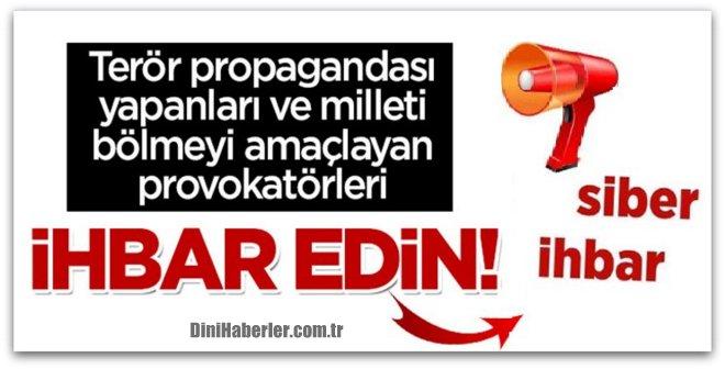 Provokatör ve teröristleri siber ihbar hattından Emniyet\'e bildirin!