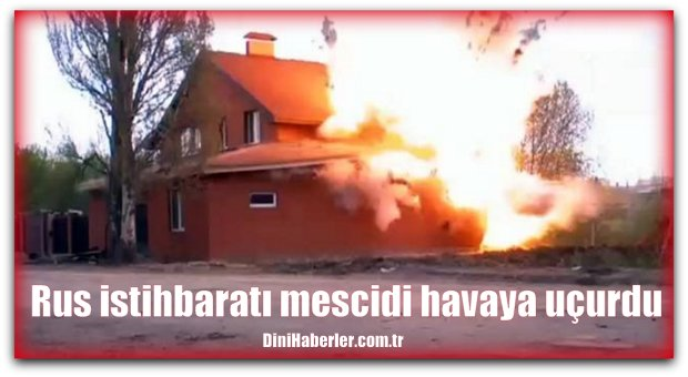 Rus istihbaratı mescidi havaya uçurdu