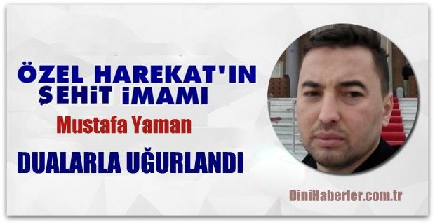 Şehit İmam Mustafa Yaman Dualarla Uğurlandı