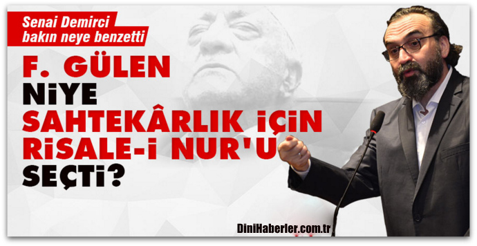 Senai Demirci, F. Gülen, niye sahtekârlık için Risale-i Nur\'u seçti?