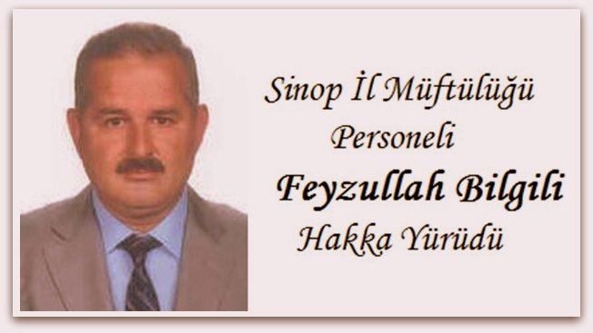 Sinop İl Müftülüğü Personeli Feyzullah Bilgili Vefat Etti