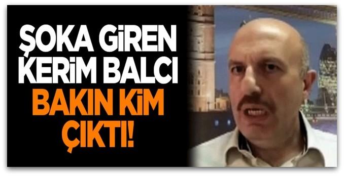 Şoka giren Kerim Balcı bakın kim çıktı!