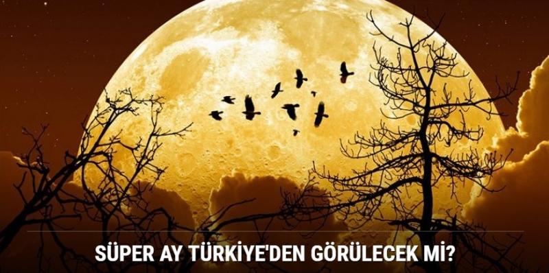 Süper Ay ne zaman görülecek? Süper Ay Türkiye\'den görülecek mi?