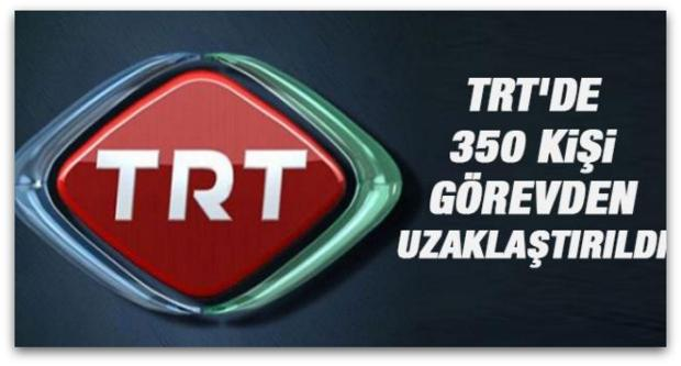 TRT\'de 350 kişi görevden uzaklaştırıldı