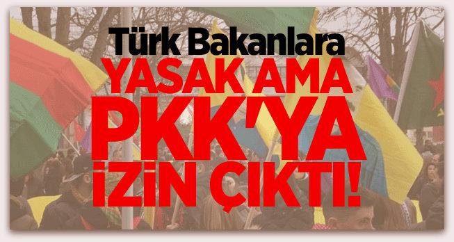 Türk Bakanlara yasak ama PKK\'ya izin çıktı!