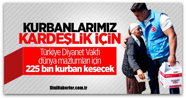 Türkiye Diyanet Vakfı\'ndan dünya mazlumları için 225 bin kurban