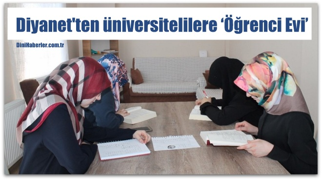 Türkiye Diyanet Vakfı'ndan üniversitelilere 'Öğrenci Evi' imkanı