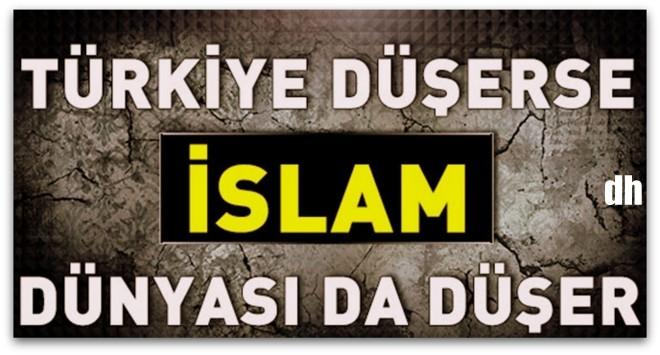 Türkiye düşerse bütün İslam Dünyası düşer