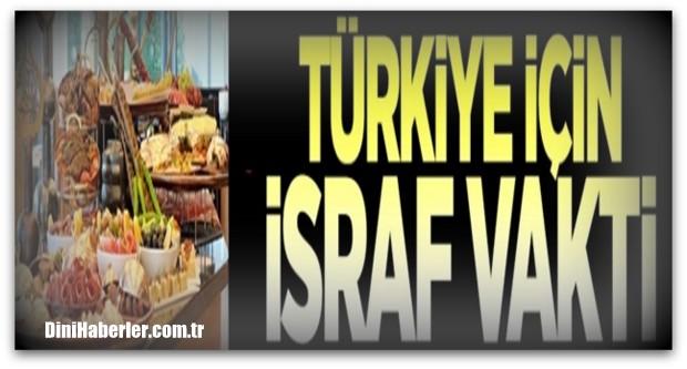 Türkiye için israf vakti