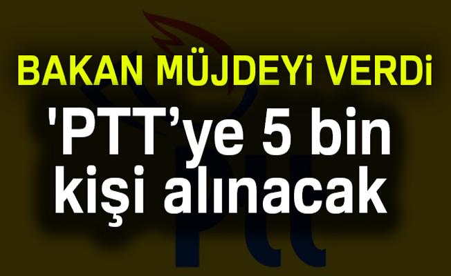 Ulaştırma Bakanı Arslan, PTT'ye 5 bin yeni çalışan alınacak