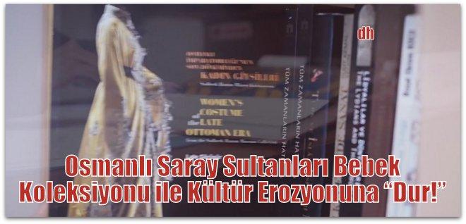 """Üsküdar Belediyesi, Osmanlı Saray Sultanları Bebek Koleksiyonu ile Kültür Erozyonuna """"Dur!"""" Diyor"""