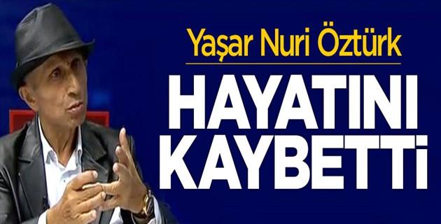 Yaşar Nuri Öztürk kanserden öldü!