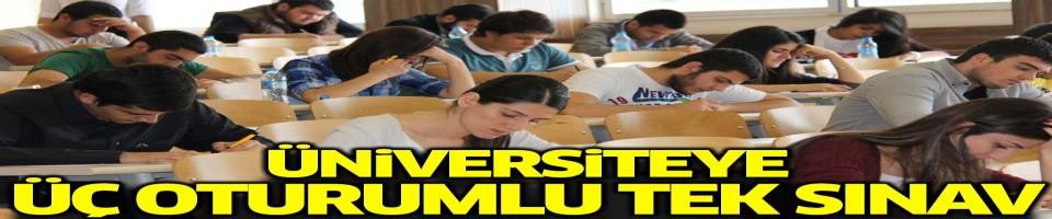 Üniversiteye üç oturumlu tek sınav