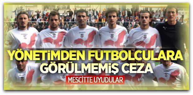 Yönetimden futbolculara görülmemiş ceza