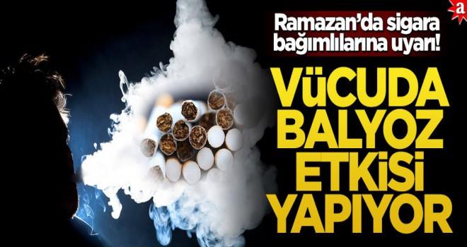Ramazan'da sigara bağımlılarına uyarı! Vücuda balyoz etkisi yapıyor