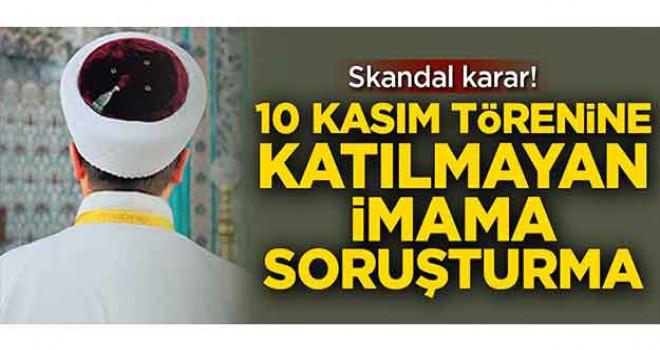 10 Kasım törenine katılmayan imama uyarı