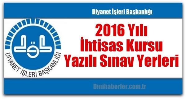 2016 Yılı İhtisas Kursu Yazılı Sınav Yerleri