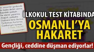 Gençliği, ceddine düşman ediyorlar! İlkokul test kitabında Osmanlı'ya saldırı