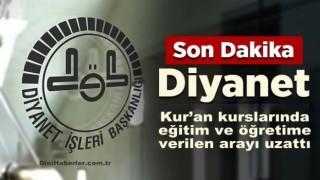 Kur'an kurslarında eğitim ve öğretime verilen ara uzatıldı