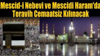 Mescid-i Nebevi ve Mescidi haram'da Teravih Cemaatsiz Kılınacak