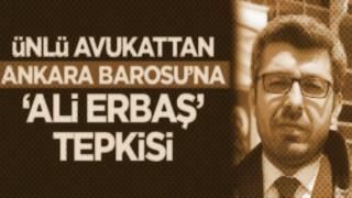 Ünlü avukattan Ankara Barosu'na 'Ali Erbaş' tepkisi