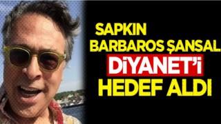 Barbaros Şansal, Diyanet'i hedef aldı