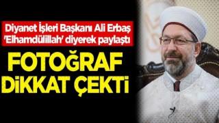 Başkan Erbaş 'Elhamdülillah' diyerek paylaştı! Fotoğraf dikkat çekti