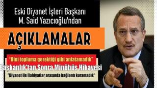 Eski Diyanet İşleri Başkanı M. Said Yazıcıoğlu'ndan açıklamalar