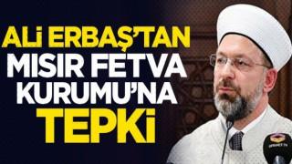 Başkan Erbaş'tan Mısır Fetva Kurumu'na tepki
