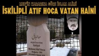 MEB'in Kararına Göre İslam Alimi İskilipli Atıf Vatan Haini