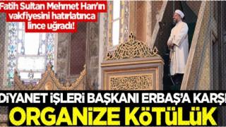 Ali Erbaş'a karşı organize kötülük