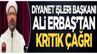Diyanet İşleri Başkanı Ali Erbaş'tan kritik çağrı