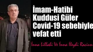 İmam-Hatibi Kuddusi Güler Covid-19 sebebiyle vefat etti.