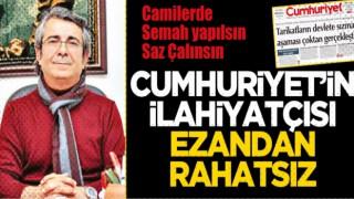 Cumhuriyet'in ilahiyatçısı ezandan rahatsız!