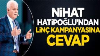 Nihat Hatipoğlu'ndan linç kampanyasına cevap!