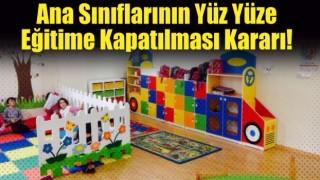 Ana Sınıflarının Yüz Yüze Eğitime Kapatılması Kararı!