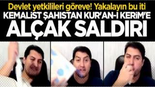Devlet yetkilileri derhal göreve! Kemalist şahıstan Kur'an-ı Kerim'e alçak saldırı