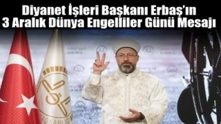 Diyanet İşleri Başkanı Erbaş'ın 3 Aralık Dünya Engelliler Günü Mesajı