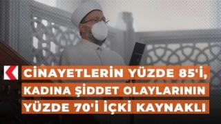 Prof. Dr. Erbaş, kadına şiddetin yüzde yetmişinin sebebi alkoldür