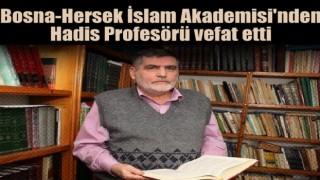 Bosna-Hersek İslam Akademisi'nden Hadis Profesörü vefat etti