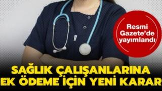 Sağlık çalışanlarına ek ödeme kararı Resmi Gazete'de yayımlandı