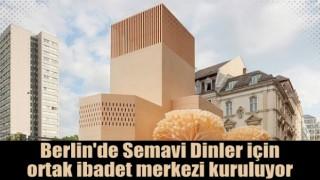 Berlin'de Hristiyan, Müslüman ve Yahudiler için ortak 'inanç merkezi'